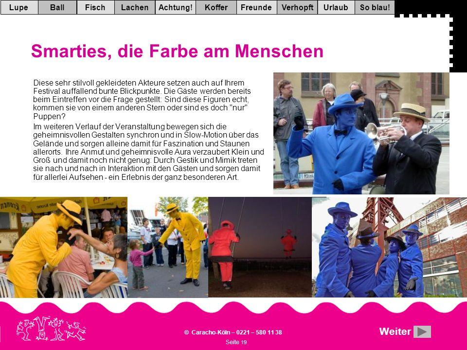 Seite 19 © Caracho-Köln – 0221 – 580 11 38 VerhopftFreundeKofferAchtung!LachenFischUrlaubBallSo blau!Lupe Smarties, die Farbe am Menschen Diese sehr stilvoll gekleideten Akteure setzen auch auf Ihrem Festival auffallend bunte Blickpunkte.
