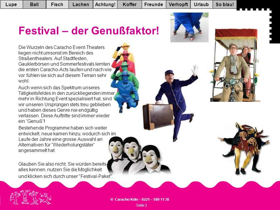 Seite 2 © Caracho-Köln – 0221 – 580 11 38 VerhopftFreundeKofferAchtung!LachenFischUrlaubBallSo blau!Lupe Festival – der Genußfaktor.