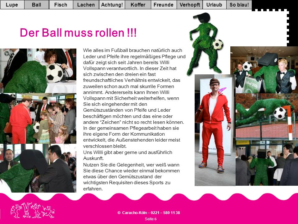 Seite 6 © Caracho-Köln – 0221 – 580 11 38 VerhopftFreundeKofferAchtung!LachenFischUrlaubBallSo blau!Lupe Der Ball muss rollen !!.