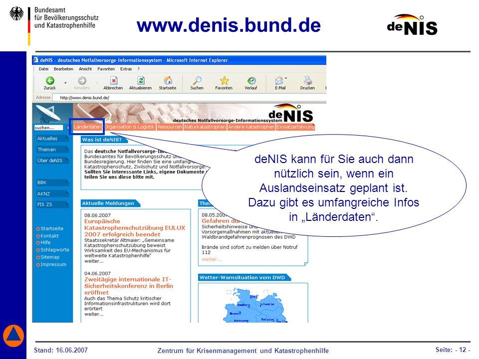 Zentrum für Krisenmanagement und Katastrophenhilfe Stand: 16.06.2007 Seite: - 12 - deNIS kann für Sie auch dann nützlich sein, wenn ein Auslandseinsat