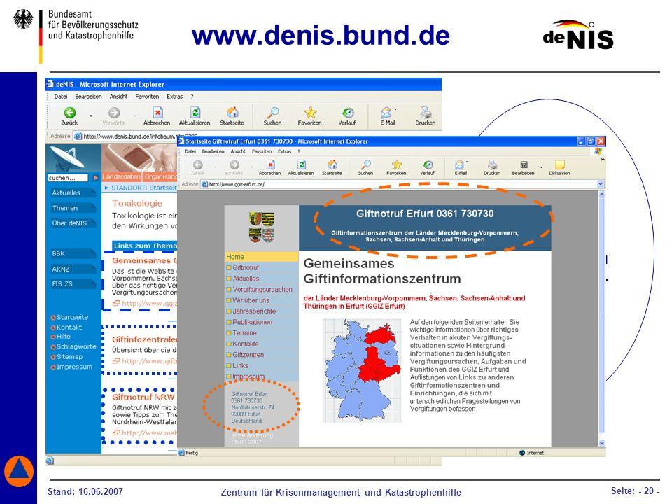 Zentrum für Krisenmanagement und Katastrophenhilfe Stand: 16.06.2007 Seite: - 20 - Im Falle einer Vergiftung, bekommen Sie über deNIS schnell Kontaktd