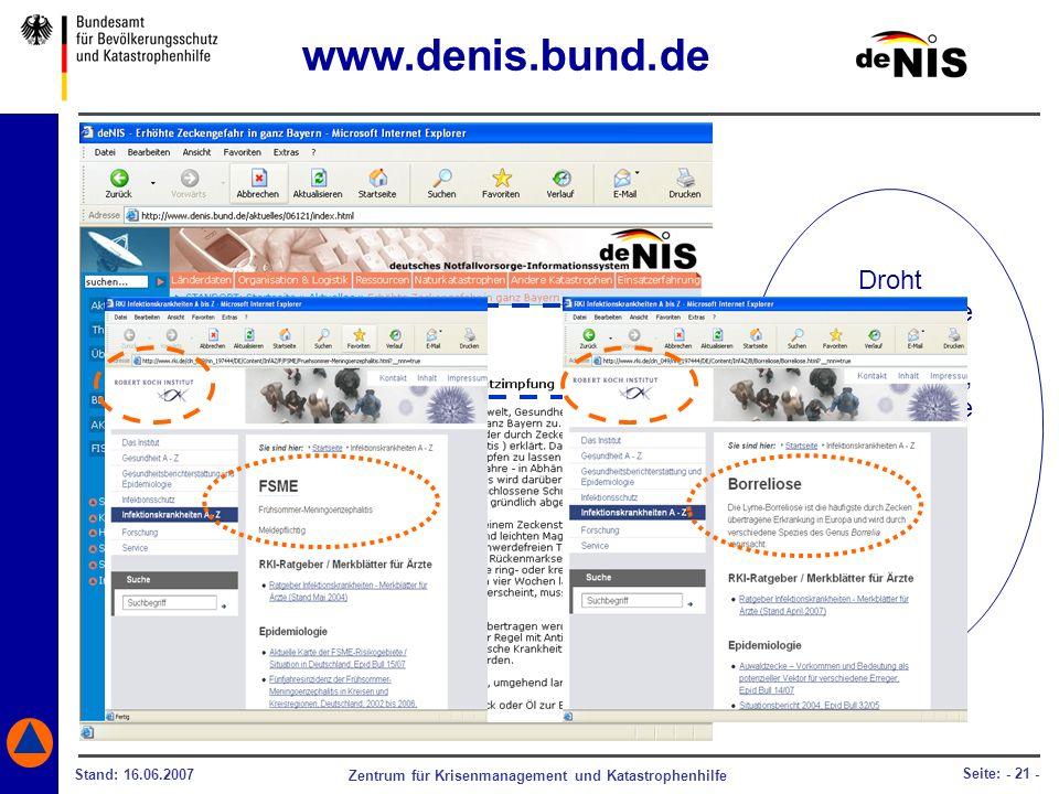 Zentrum für Krisenmanagement und Katastrophenhilfe Stand: 16.06.2007 Seite: - 21 - Droht beispielsweise eine Zeckengefahr, so werden Sie von deNIS zei