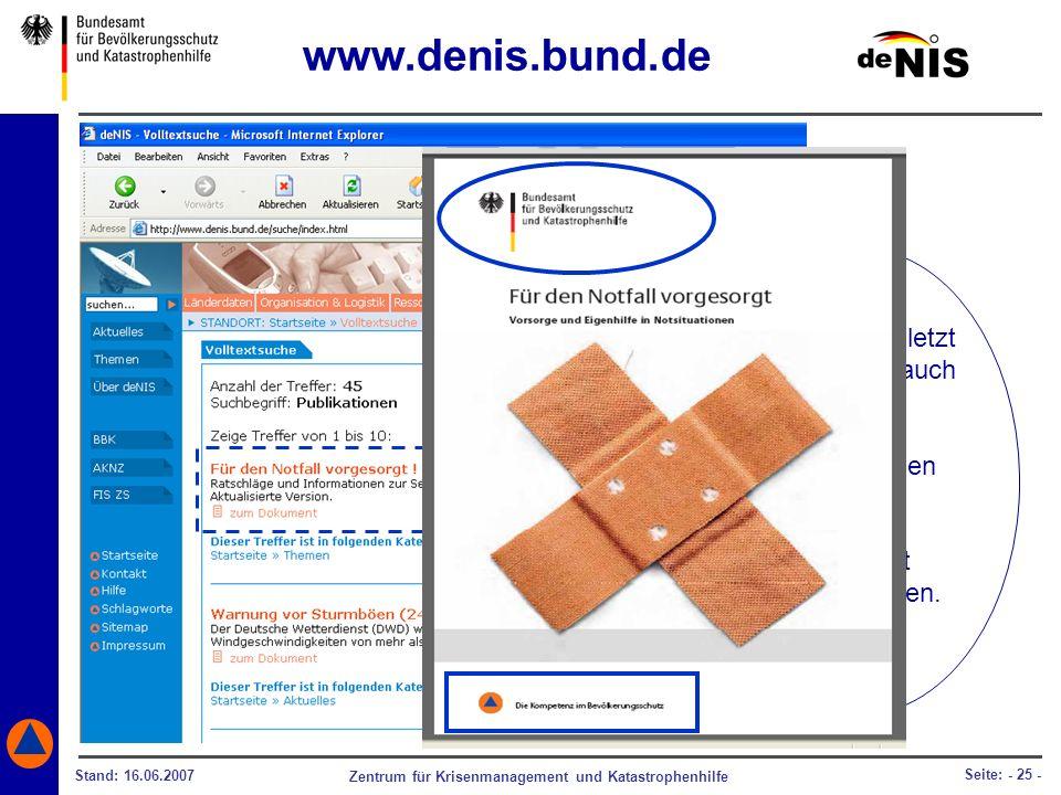 Zentrum für Krisenmanagement und Katastrophenhilfe Stand: 16.06.2007 Seite: - 25 - Und nicht zuletzt können Sie auch die BBK- Publikationen über deNIS