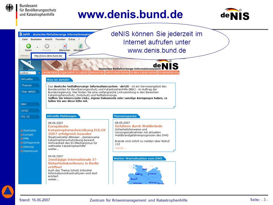 Zentrum für Krisenmanagement und Katastrophenhilfe Stand: 16.06.2007 Seite: - 3 - deNIS können Sie jederzeit im Internet aufrufen unter www.denis.bund