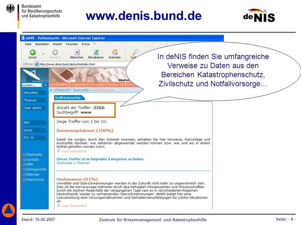 Zentrum für Krisenmanagement und Katastrophenhilfe Stand: 16.06.2007 Seite: - 4 - In deNIS finden Sie umfangreiche Verweise zu Daten aus den Bereichen