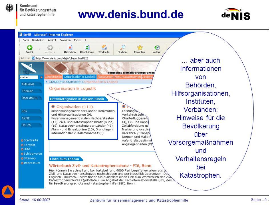 Zentrum für Krisenmanagement und Katastrophenhilfe Stand: 16.06.2007 Seite: - 5 - … aber auch Informationen von Behörden, Hilfsorganisationen, Institu