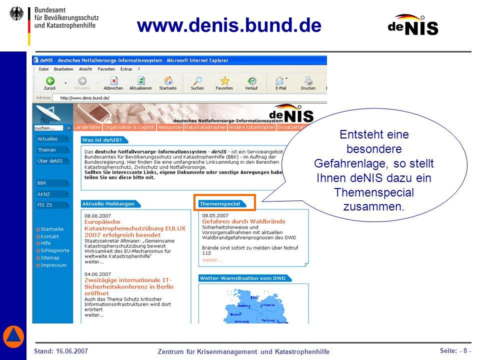 Zentrum für Krisenmanagement und Katastrophenhilfe Stand: 16.06.2007 Seite: - 8 - Entsteht eine besondere Gefahrenlage, so stellt Ihnen deNIS dazu ein