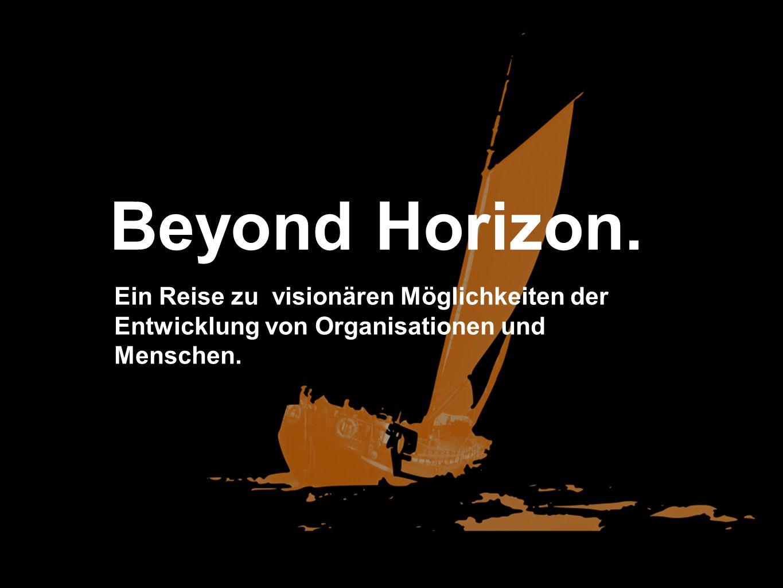 Beyond Horizon. Ein Reise zu visionären Möglichkeiten der Entwicklung von Organisationen und Menschen.