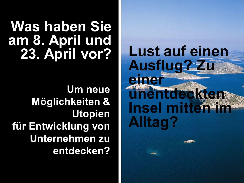 Lust auf einen Ausflug? Zu einer unentdeckten Insel mitten im Alltag? Was haben Sie am 8. April und 23. April vor? Um neue Möglichkeiten & Utopien für