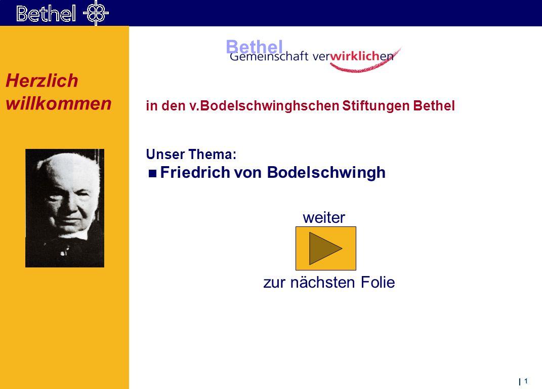 1 Bethel in den v.Bodelschwinghschen Stiftungen Bethel Unser Thema: Friedrich von Bodelschwingh Herzlich willkommen weiter zur nächsten Folie