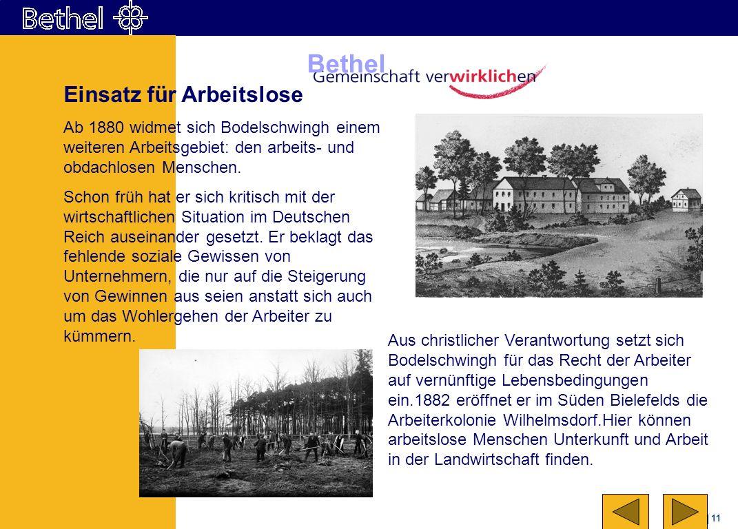 11 Bethel Einsatz für Arbeitslose Ab 1880 widmet sich Bodelschwingh einem weiteren Arbeitsgebiet: den arbeits- und obdachlosen Menschen. Schon früh ha