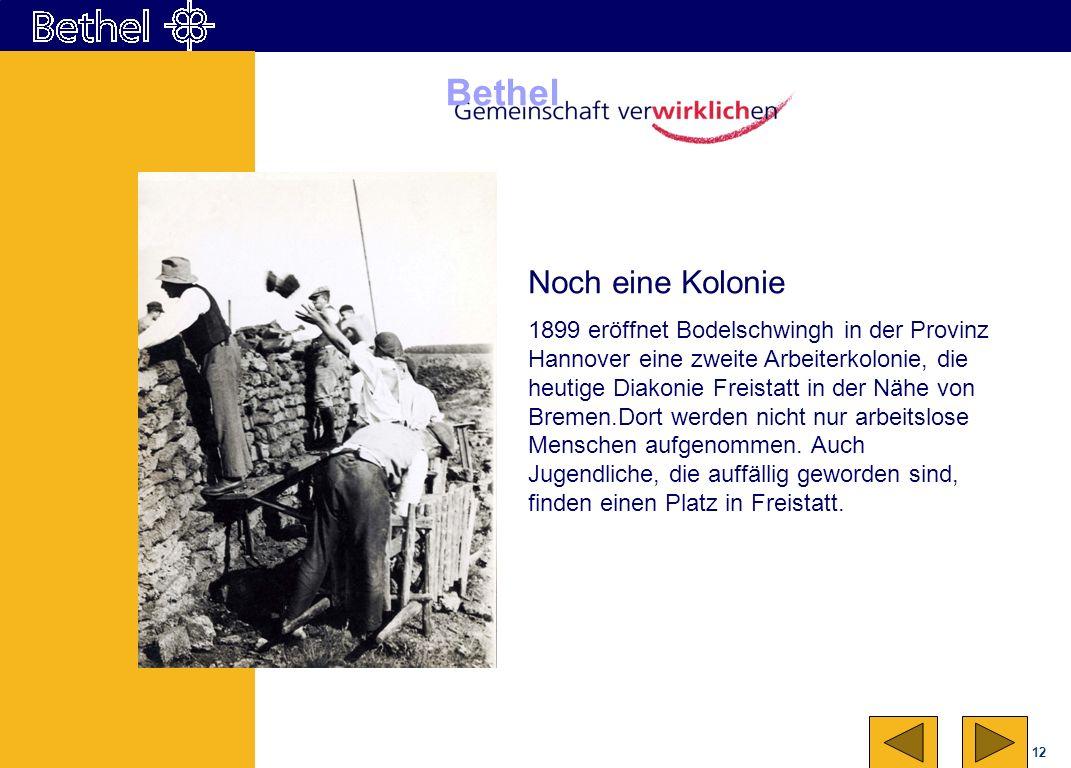 12 Bethel Noch eine Kolonie 1899 eröffnet Bodelschwingh in der Provinz Hannover eine zweite Arbeiterkolonie, die heutige Diakonie Freistatt in der Näh