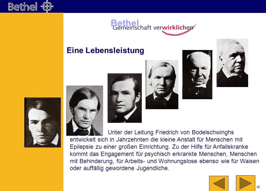 16 Bethel Eine Lebensleistung Unter der Leitung Friedrich von Bodelschwinghs entwickelt sich in Jahrzehnten die kleine Anstalt für Menschen mit Epilep