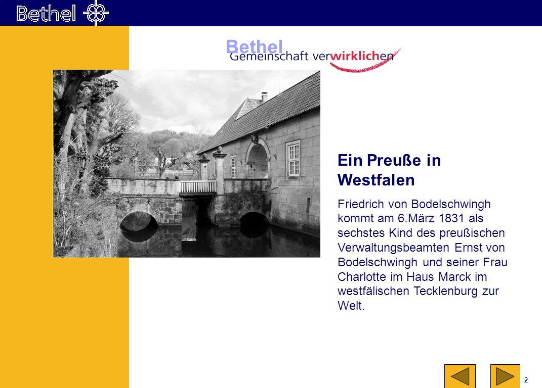 2 Bethel Ein Preuße in Westfalen Friedrich von Bodelschwingh kommt am 6.März 1831 als sechstes Kind des preußischen Verwaltungsbeamten Ernst von Bodel
