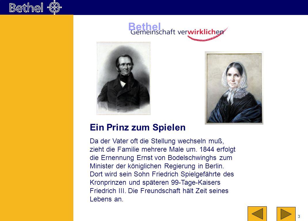 3 Bethel Ein Prinz zum Spielen Da der Vater oft die Stellung wechseln muß, zieht die Familie mehrere Male um. 1844 erfolgt die Ernennung Ernst von Bod