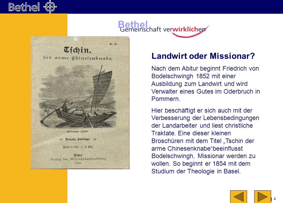 4 Bethel Landwirt oder Missionar? Nach dem Abitur beginnt Friedrich von Bodelschwingh 1852 mit einer Ausbildung zum Landwirt und wird Verwalter eines