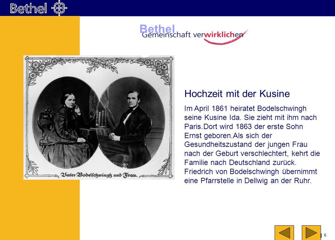 6 Bethel Hochzeit mit der Kusine Im April 1861 heiratet Bodelschwingh seine Kusine Ida. Sie zieht mit ihm nach Paris.Dort wird 1863 der erste Sohn Ern