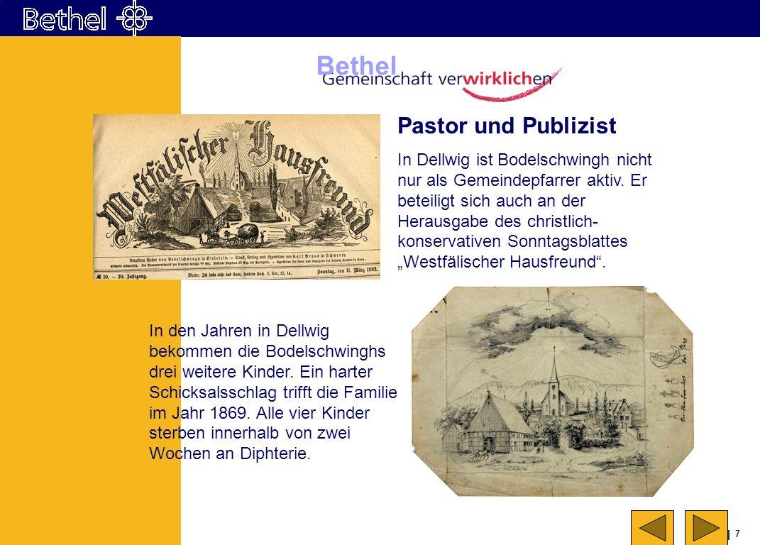 7 Bethel Pastor und Publizist In Dellwig ist Bodelschwingh nicht nur als Gemeindepfarrer aktiv. Er beteiligt sich auch an der Herausgabe des christlic