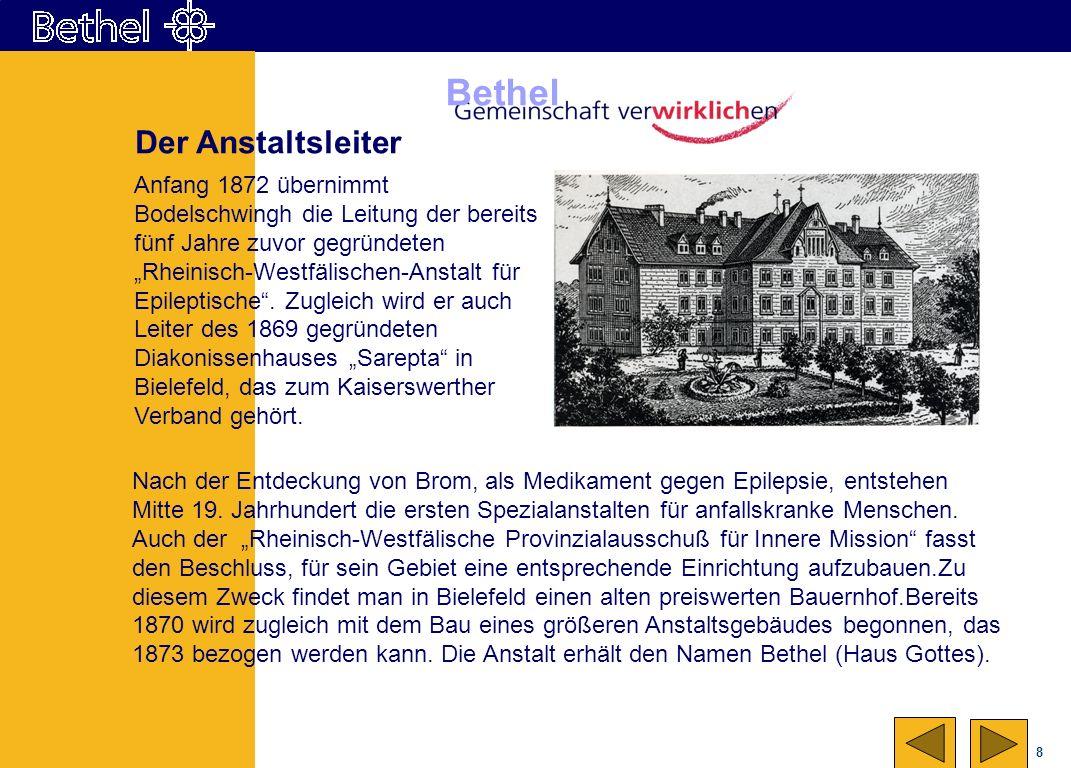 8 Bethel Nach der Entdeckung von Brom, als Medikament gegen Epilepsie, entstehen Mitte 19. Jahrhundert die ersten Spezialanstalten für anfallskranke M