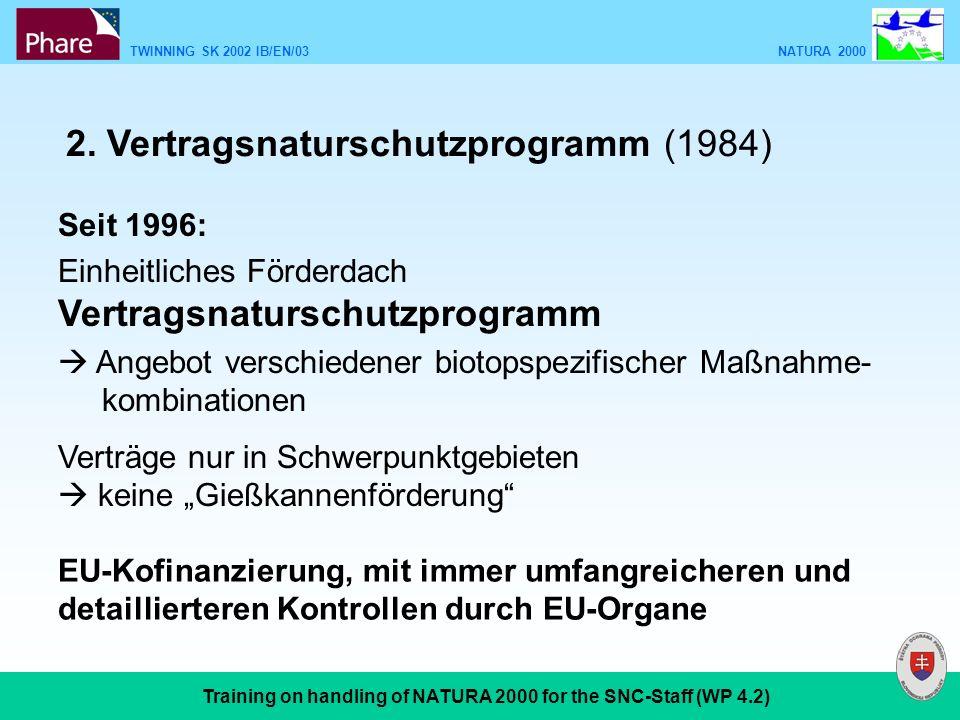 TWINNING SK 2002 IB/EN/03 NATURA 2000 Training on handling of NATURA 2000 for the SNC-Staff (WP 4.2) Seit 1996: Einheitliches Förderdach Vertragsnatur