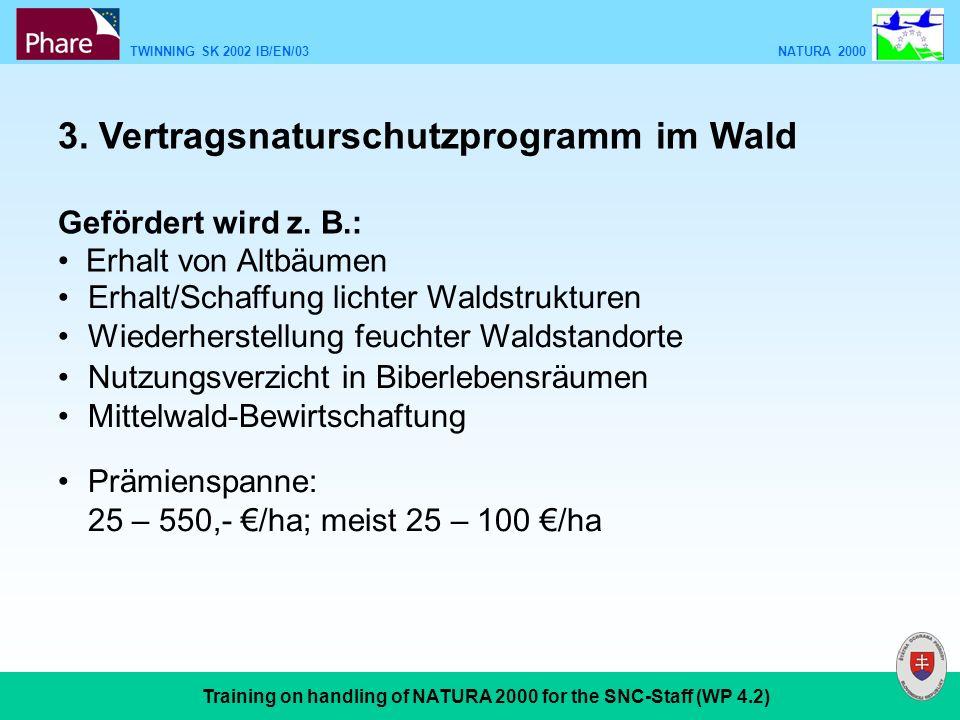 TWINNING SK 2002 IB/EN/03 NATURA 2000 Training on handling of NATURA 2000 for the SNC-Staff (WP 4.2) 3. Vertragsnaturschutzprogramm im Wald Gefördert