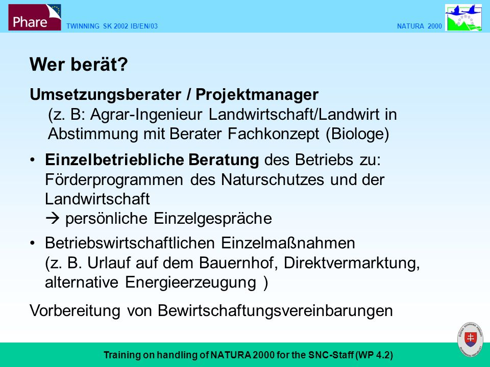 TWINNING SK 2002 IB/EN/03 NATURA 2000 Training on handling of NATURA 2000 for the SNC-Staff (WP 4.2) Umsetzungsberater / Projektmanager (z.