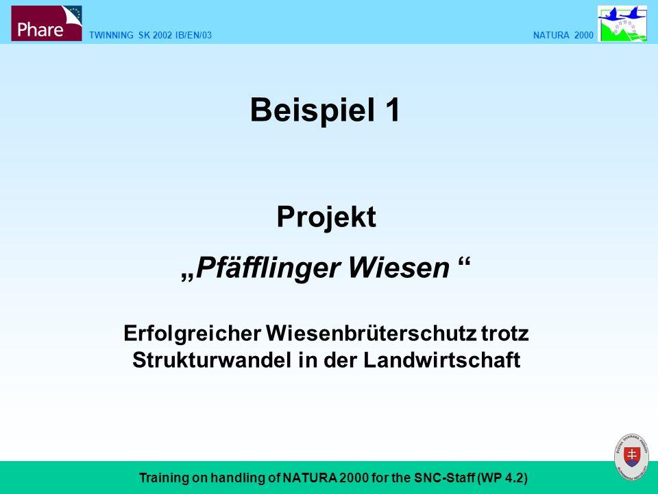 TWINNING SK 2002 IB/EN/03 NATURA 2000 Training on handling of NATURA 2000 for the SNC-Staff (WP 4.2) Beispiel 1 Projekt Pfäfflinger Wiesen Erfolgreich