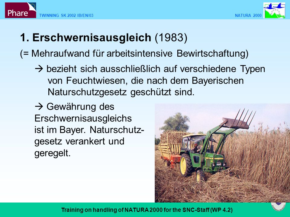 TWINNING SK 2002 IB/EN/03 NATURA 2000 Training on handling of NATURA 2000 for the SNC-Staff (WP 4.2) Beispiel Erschwernisausgleich Schnittzeitpunkt 1.8.179,- /ha Erhöhter Arbeits-u.