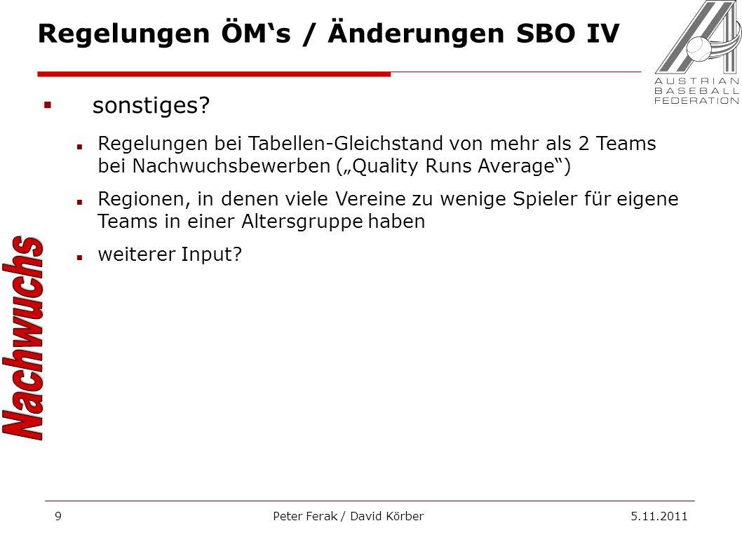 Peter Ferak / David Körber 5.11.20119 Regelungen ÖMs / Änderungen SBO IV sonstiges? Regelungen bei Tabellen-Gleichstand von mehr als 2 Teams bei Nachw
