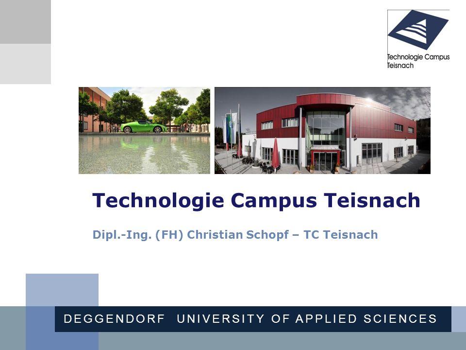 Hochschule für angewandte Wissenschaften Deggendorf DEGGENDORF UNIVERSITY OF APPLIED SCIENCES Technologie Campus Teisnach Dipl.-Ing. (FH) Christian Sc