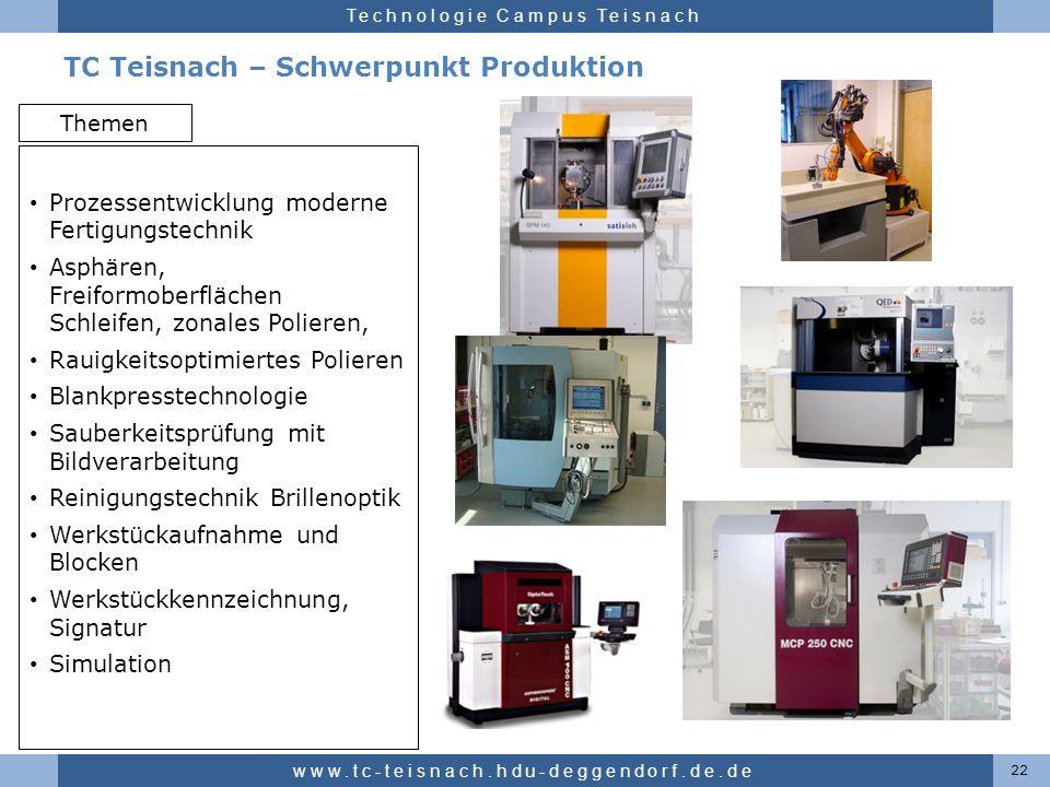 Hochschule für angewandte Wissenschaften Deggendorf Technologie Campus Teisnach TC Teisnach – Schwerpunkt Produktion 22 www.tc-teisnach.hdu-deggendorf