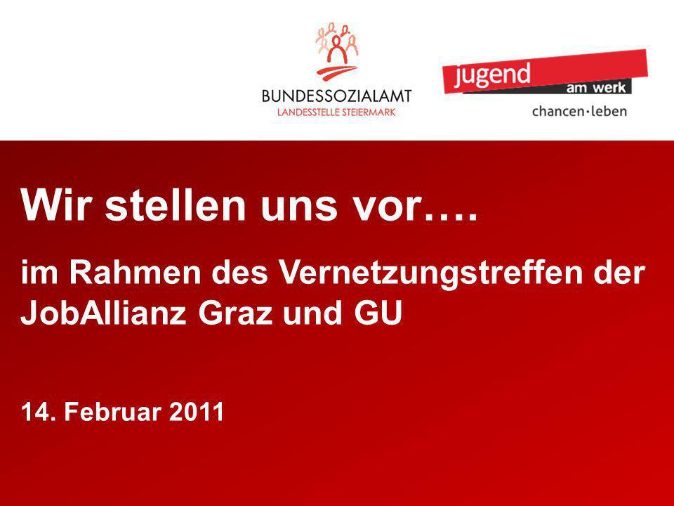 Wir stellen uns vor…. im Rahmen des Vernetzungstreffen der JobAllianz Graz und GU 14. Februar 2011