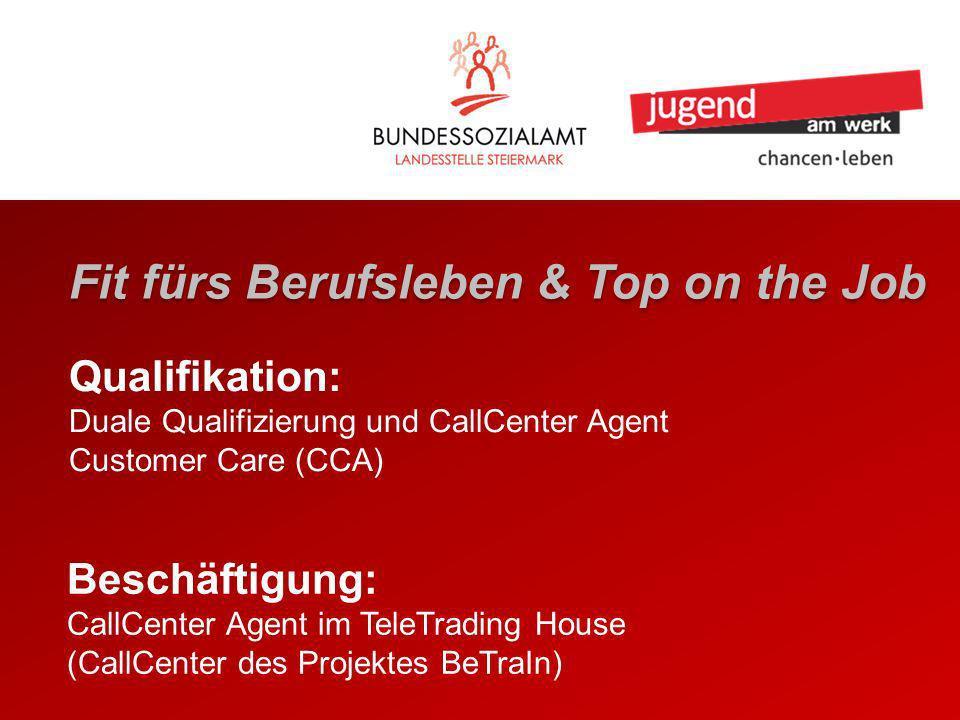 Fit fürs Berufsleben & Top on the Job Qualifikation: Duale Qualifizierung und CallCenter Agent Customer Care (CCA) Beschäftigung: CallCenter Agent im TeleTrading House (CallCenter des Projektes BeTraIn)