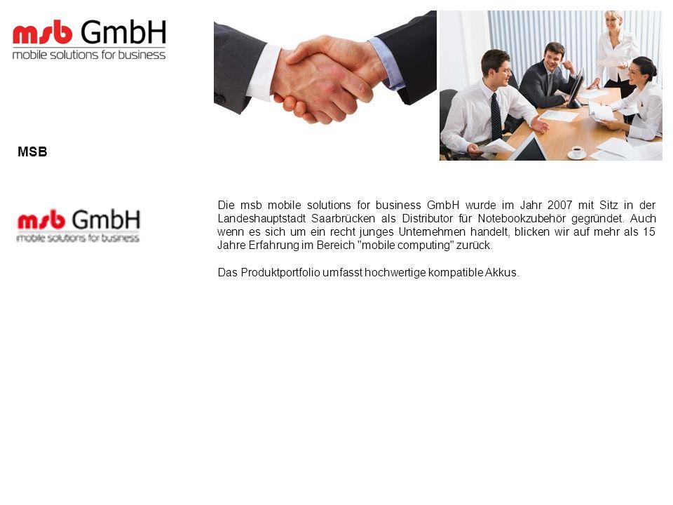 Die msb mobile solutions for business GmbH wurde im Jahr 2007 mit Sitz in der Landeshauptstadt Saarbrücken als Distributor für Notebookzubehör gegründet.
