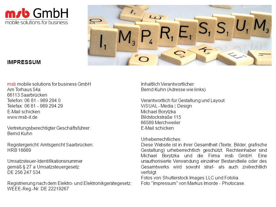 msb mobile solutions for business GmbH Am Torhaus 54a 66113 Saarbrücken Telefon: 06 81 - 989 294 0 Telefax: 06 81 - 989 294 29 E-Mail schicken www.msb