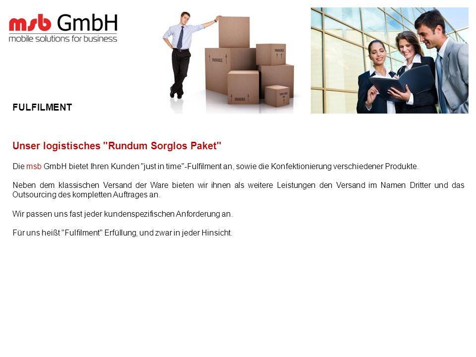 FULFILMENT Unser logistisches Rundum Sorglos Paket Die msb GmbH bietet Ihren Kunden just in time -Fulfilment an, sowie die Konfektionierung verschiedener Produkte.