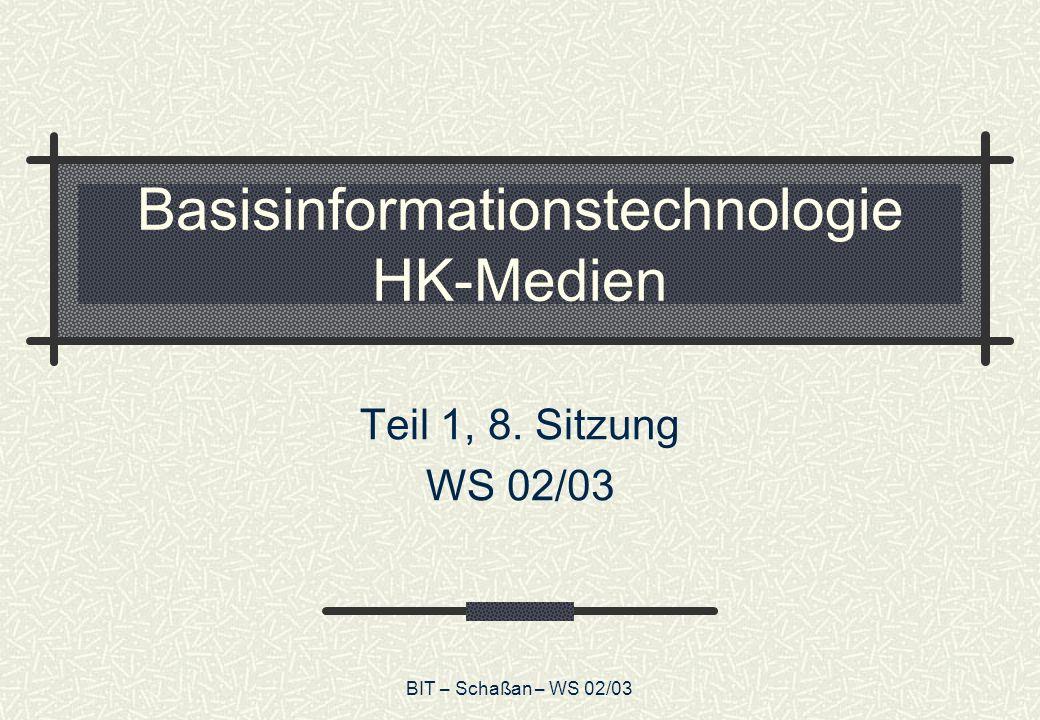 BIT – Schaßan – WS 02/03 Basisinformationstechnologie HK-Medien Teil 1, 8. Sitzung WS 02/03