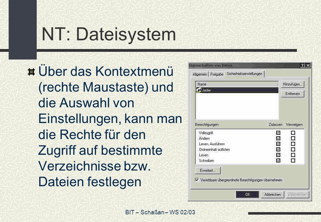 BIT – Schaßan – WS 02/03 NT: Dateisystem Über das Kontextmenü (rechte Maustaste) und die Auswahl von Einstellungen, kann man die Rechte für den Zugrif