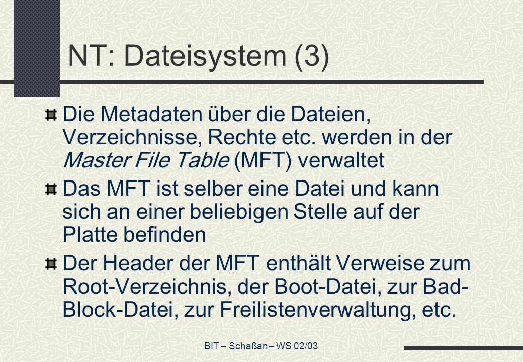 BIT – Schaßan – WS 02/03 NT: Dateisystem (3) Die Metadaten über die Dateien, Verzeichnisse, Rechte etc. werden in der Master File Table (MFT) verwalte