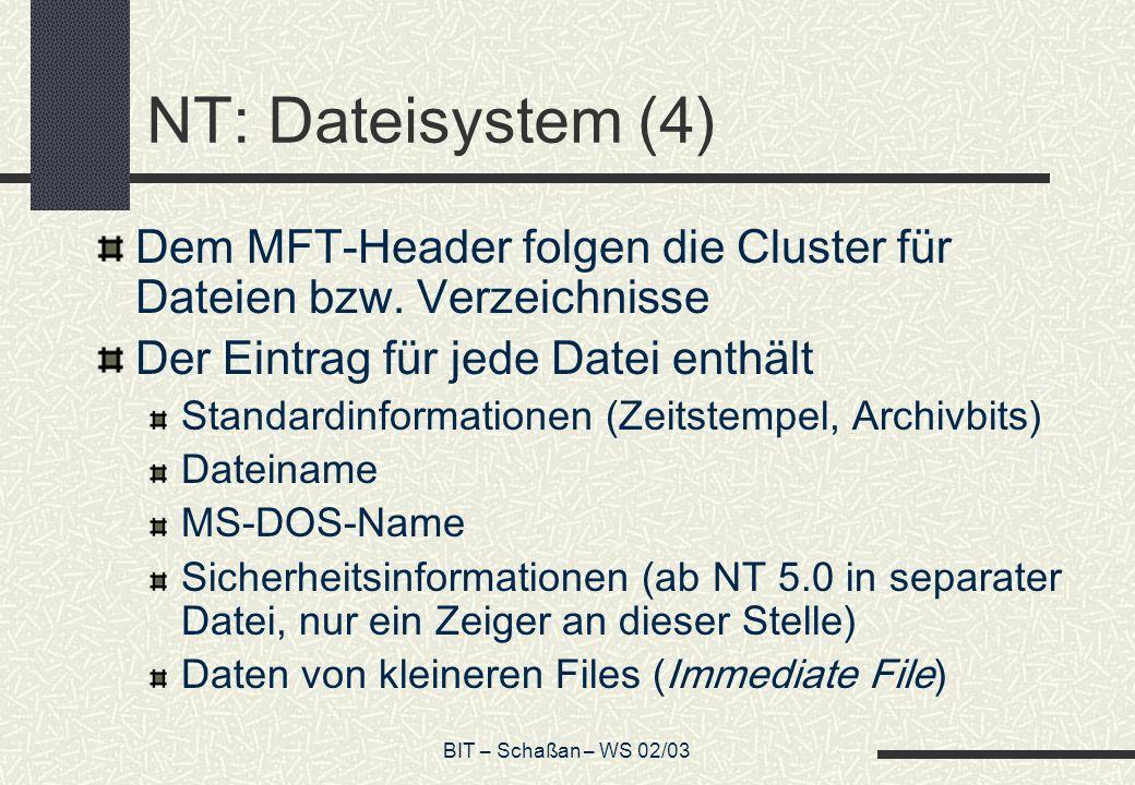 BIT – Schaßan – WS 02/03 NT: Dateisystem (4) Dem MFT-Header folgen die Cluster für Dateien bzw. Verzeichnisse Der Eintrag für jede Datei enthält Stand