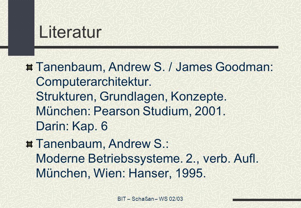 BIT – Schaßan – WS 02/03 Literatur Tanenbaum, Andrew S. / James Goodman: Computerarchitektur. Strukturen, Grundlagen, Konzepte. München: Pearson Studi