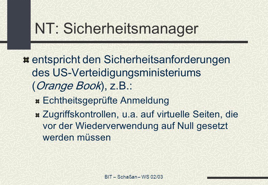 BIT – Schaßan – WS 02/03 NT: Sicherheitsmanager entspricht den Sicherheitsanforderungen des US-Verteidigungsministeriums (Orange Book), z.B.: Echtheit