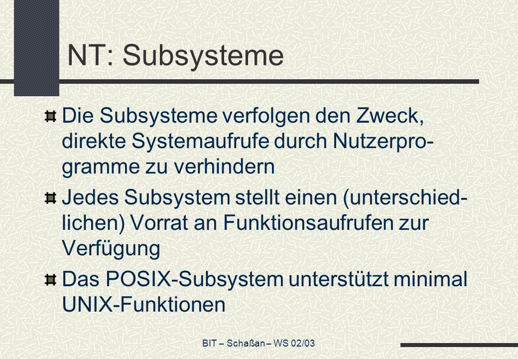 BIT – Schaßan – WS 02/03 NT: Subsysteme Die Subsysteme verfolgen den Zweck, direkte Systemaufrufe durch Nutzerpro- gramme zu verhindern Jedes Subsyste