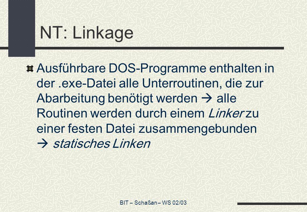 BIT – Schaßan – WS 02/03 NT: Linkage Ausführbare DOS-Programme enthalten in der.exe-Datei alle Unterroutinen, die zur Abarbeitung benötigt werden alle
