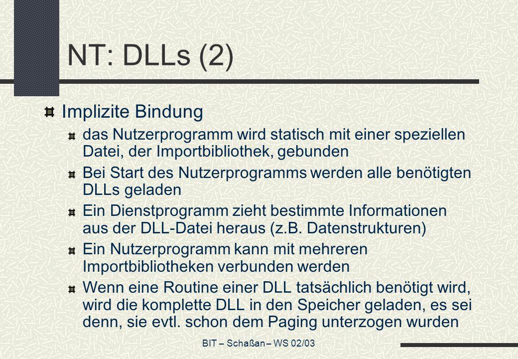 BIT – Schaßan – WS 02/03 NT: DLLs (2) Implizite Bindung das Nutzerprogramm wird statisch mit einer speziellen Datei, der Importbibliothek, gebunden Be