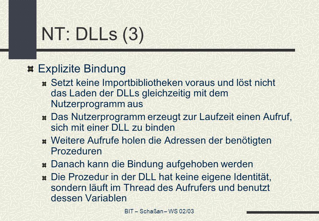 BIT – Schaßan – WS 02/03 NT: DLLs (3) Explizite Bindung Setzt keine Importbibliotheken voraus und löst nicht das Laden der DLLs gleichzeitig mit dem N