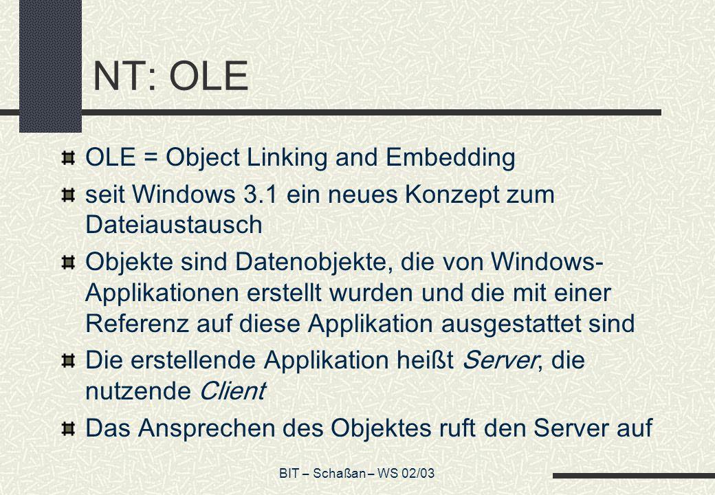BIT – Schaßan – WS 02/03 NT: OLE OLE = Object Linking and Embedding seit Windows 3.1 ein neues Konzept zum Dateiaustausch Objekte sind Datenobjekte, d
