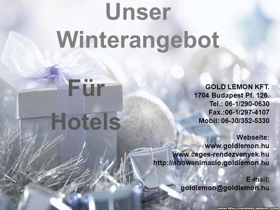 Unser Winterangebot Für Hotels GOLD LEMON KFT. 1704 Budapest Pf. 126. Tel.: 06-1/290-0630 Fax.:06-1/297-4107 Mobil: 06-30/352-5330 Webseite: www.goldl