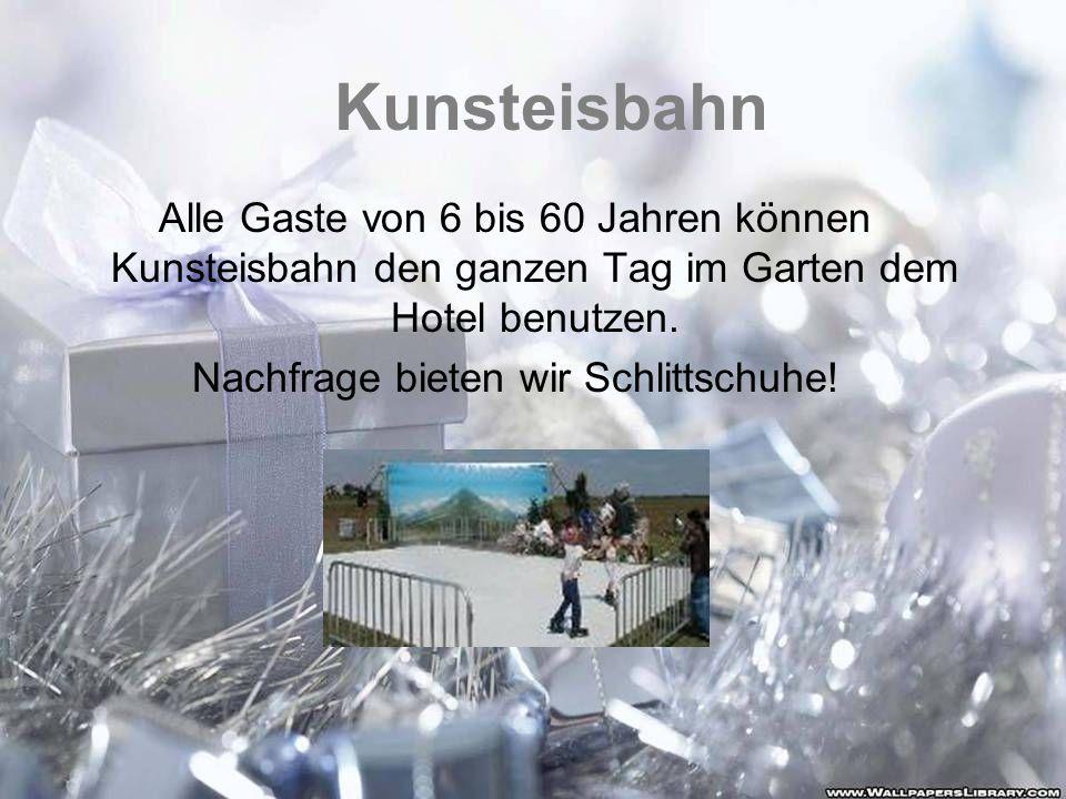 Kunsteisbahn Alle Gaste von 6 bis 60 Jahren können Kunsteisbahn den ganzen Tag im Garten dem Hotel benutzen. Nachfrage bieten wir Schlittschuhe!