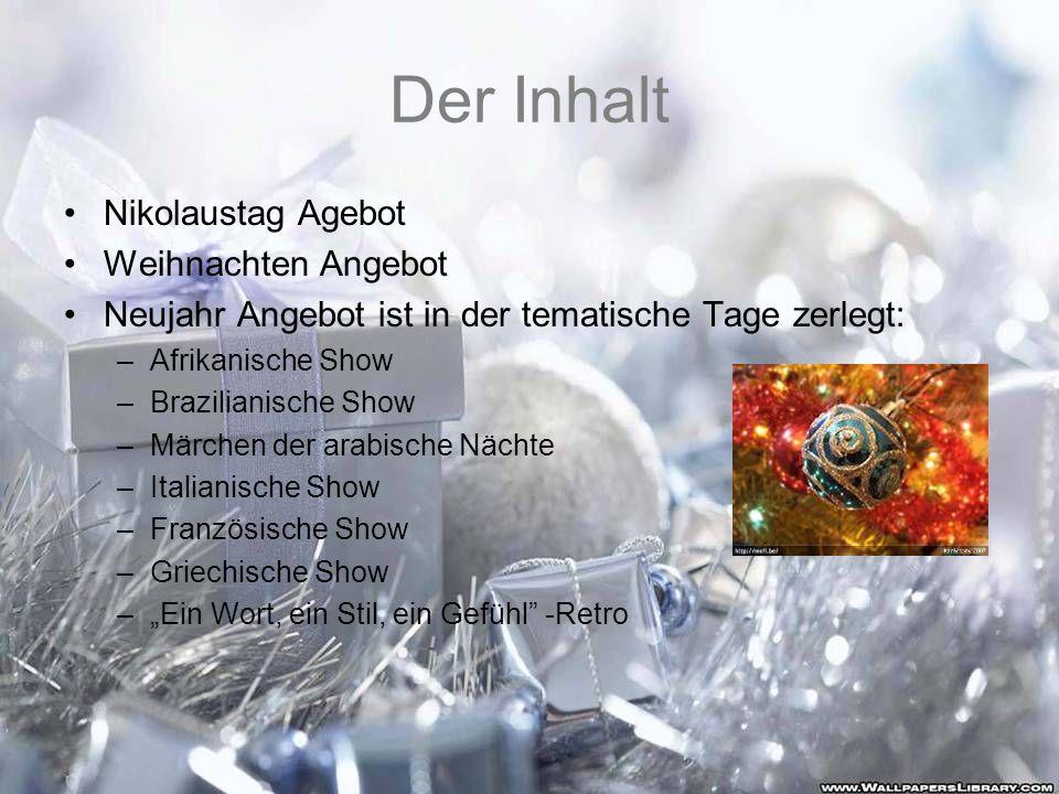 Der Inhalt Nikolaustag Agebot Weihnachten Angebot Neujahr Angebot ist in der tematische Tage zerlegt: –Afrikanische Show –Brazilianische Show –Märchen
